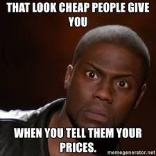 Cheap Meme - that look cheap people give you when you tell them your prices
