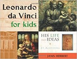 leonardo da vinci biography for elementary students leonardo da vinci for kids his life and ideas 21 activities for