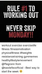 Monday Workout Meme - rule 1 to working out never skip monday workout exercise