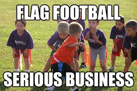 Meme Football - flag football serious business flag football quickmeme