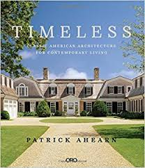 patrick ahearn timeless classic american architecture for contemporary living