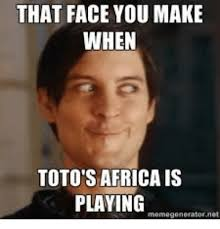 How To Make Meme Photos - that face you make when toto s africais playing meme generator net