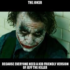 jeff the killer and joker meme by creepykid123 on deviantart