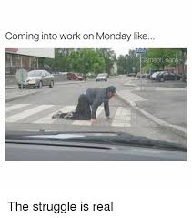 The Struggle Is Real Meme - coming into work on monday like gameofloans the struggle is real