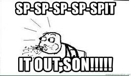 Spitting Out Cereal Meme - sp sp sp sp spit it out son cereal guy spit meme generator