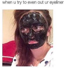 Eyeliner Meme - 100 beauty memes that will make you lol funny wake up and beauty