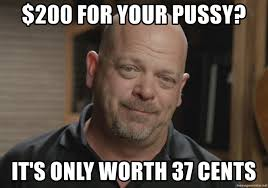 Rick Harrison Meme Generator - 200 for your pussy it s only worth 37 cents dirty rick harrison