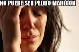 Maricon Meme - meme creator no puede ser pedro maricon meme generator at