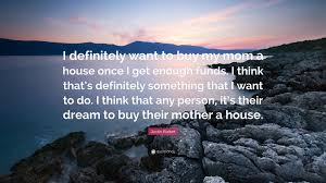 justin bieber quote u201ci definitely want to buy my mom a house once