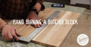 how to hand burn a butcher block youtube how to hand burn a butcher block