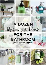 a dozen mason jar ideas for the bathroom yesterday on tuesday