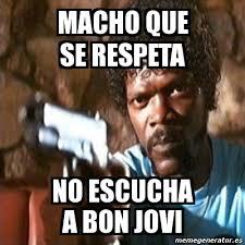 Bon Jovi Meme - meme pulp fiction macho que se respeta no escucha a bon jovi