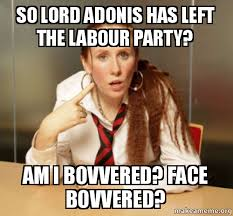 Adonis Meme - so lord adonis has left the labour party am i bovvered face