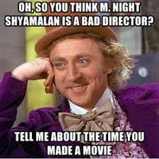 M Night Shyamalan Meme - m night shyamalan unwanted criticisms
