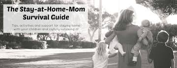 the stay at home mom survival guide tips activities and support