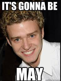 Justin Timberlake May Meme - it s important everyone knows the origin of the it s gonna be may