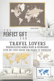 Personalized World Map by Step By Step Guide For Creating A Custom Map Or Travel Pinboard