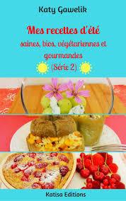 mes recettes de cuisine sortie de mes recettes d été saines bios végétariennes et