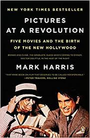 pictures at a revolution five movies and the birth of the new