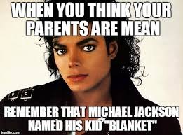 What Memes Mean - image tagged in when you think your parents are mean michael