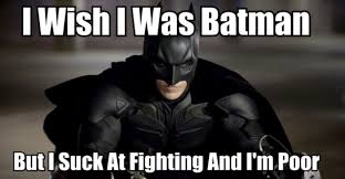 Funny Batman Memes - i wish i was batman meme