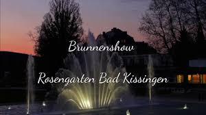 Klinik Bad Kissingen Neue Brunnenshow Im Rosengarten Bad Kissingen Youtube