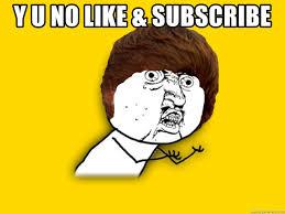 Yu No Meme Generator - y u no like subscribe y u no meme generator