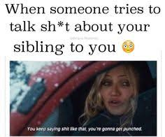 Funny Sibling Memes - you get to stand up for your younger siblings and fight off anyone