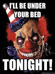 Evil Clown Memes - i ll be under your bed tonight scary clown quickmeme