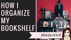how i organize my bookshelf youtube