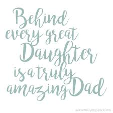 behind every great daughter is a truly amazing dad milly inspired