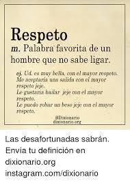 Meme Definicion - respeto m palabra favorita de un hombre que no sabe ligar ej ud es