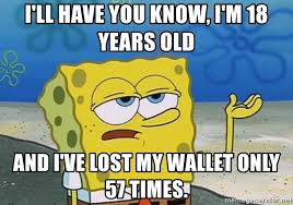 Spongebob Wallet Meme - i ll have you know i m 18 years old and i ve lost my wallet only