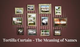 Tortilla Curtain Symbolism Tortilla Curtain The Meaning Of Names By Lena Gerner On Prezi