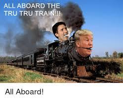 Tru Meme - all aboard the tru tru train all aboard reddit meme on sizzle