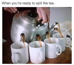 Tea Meme - 18 pictures everyone who loves spilling the tea will understand