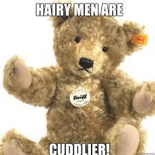 Hairy Men Meme - hairy men are cuddlier teddy bear quickmeme
