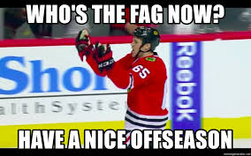Andrew Shaw Meme - who s the fag now have a nice offseason andrew shaw meme generator