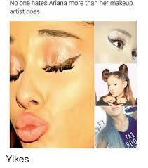 Makeup Artist Memes - no one hates ariana more than her makeup artist does yikes meme