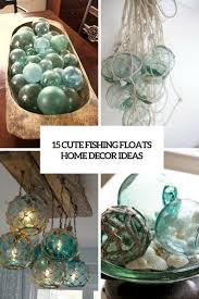 fishing home decor 15 cute fishing floats home décor ideas shelterness