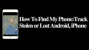 track my android how to find my phone track stolen or lost android iphone