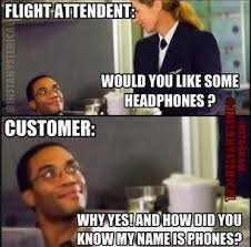 Did You Know That Meme - flight attendent would you like some headphones customer why