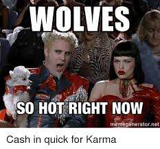 Quick Meme Generator - wolves so hot right now memegenerator net cash in quick for karma