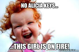 Alicia Keys Meme - no alicia keys this girl is on fire ginger fire quickmeme