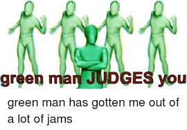 Green Man Meme - green man judges you green meme on me me