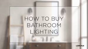 Lamps Plus Bathroom Lighting by How To Buy Bathroom Lighting Buying Guide Lamps Plus Youtube