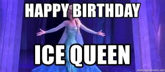 Frozen Birthday Meme - happy birthday ice queen frozen elsa meme generator