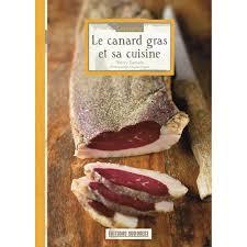 cuisiner un canard gras le canard gras et sa cuisine achat vente de livre de cuisine
