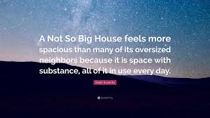 susanka sarah susanka quote u201ca not so big house feels more spacious than