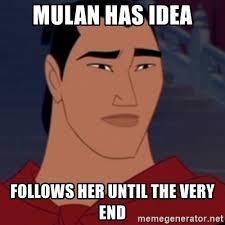 Mulan Meme - mulan has idea follows her until the very end good guy shang
